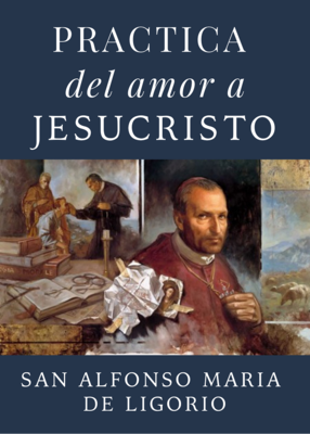 PRACTICA DEL AMOR A JESUCRISTO - SAN ALFONSO MARIA DE LIGORIO