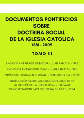 DOCUMENTOS PONTIFICIOS SOBRE DOCTRINA SOCIAL DE LA IGLESIA 1881 - 2009 TOMO III