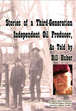 """DVD--""""Stories of a Third-Generation Independent Oil Producer, As Told by Bill Huber"""""""