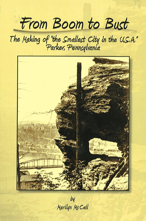 """From Boom to Bust: The Making of """"the Smallest City in the U.S.A."""" Parker, Pennsylvania"""