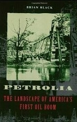 Petrolia: The Landscapes of America's First Oil Boom