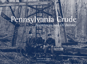 Pennsylvania Crude: Boomtowns and Oil Barons