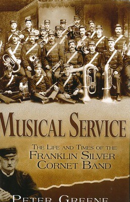 Musical Service The Life and Times of the Franklin Silver Cornet Band