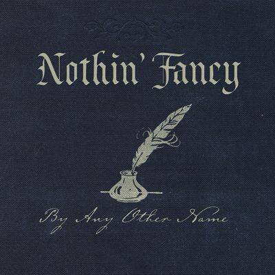 Nothin' Fancy - By Any Other Name
