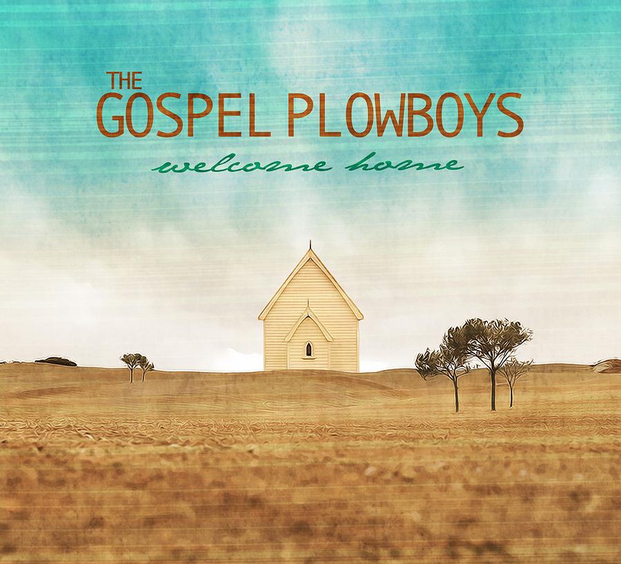 Gospel Plowboys - Welcome Home 799666642708
