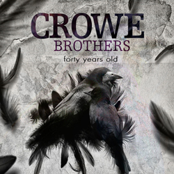 The Crowe Brothers - Forty Years Old