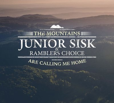 Junior SIsk & Ramblers Choice - Mountains Are Calling Me Home