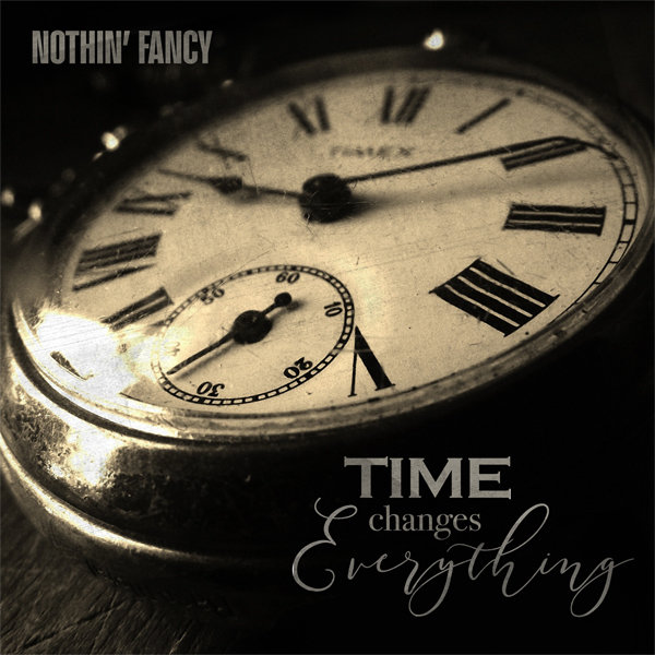 Nothin' Fancy - Time Changes Everything NF2018