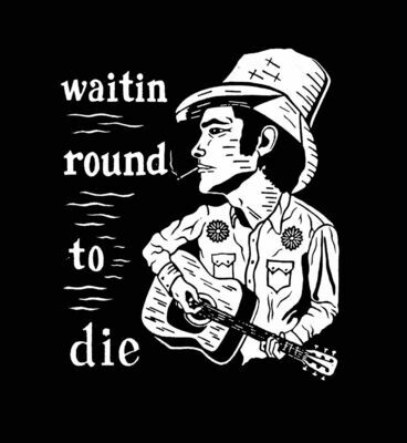 WAITIN ROUND TO DIE shirt