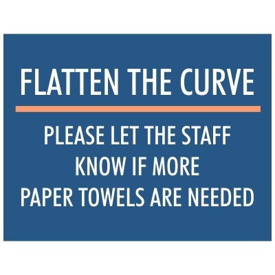 Flatten the Curve, Please Let the Staff Know if More Paper Towels Are Needed - Sign