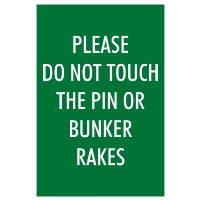 Please Do Not Touch the Pins or Bunker Rakes - Sign