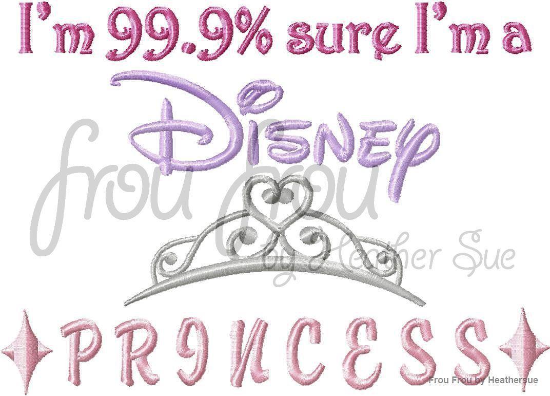 "I'm 99.9% sure I'm a Dis Princess Machine Embroidery Design, Multiple Sizes INCLUDING 4""-16"" I'm 99.9% sure I'm a dis princess"