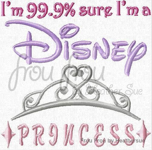 "I'm 99.9% sure I'm a Dis Princess Machine Embroidery Design, Multiple Sizes INCLUDING 4""-16"""