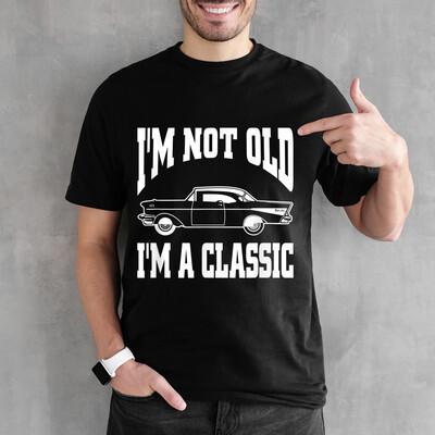 I'm Not Old I'm Classic T-Shirt Vintage Hot Rod Dad Grandpa