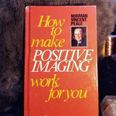 How To Make Positive Imaging Work For You By Norman Vincent Peale