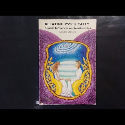 Relating Psychically: Psychic Influences on Relationships by Sandra Stevens