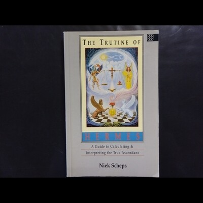 Niek Scheps - The Trutine of Hermes: A Guide to Calculating and Interpreting the True Ascendant