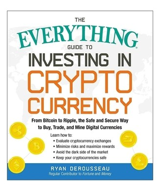 The Everything Guide to Investing in Crypto Currency