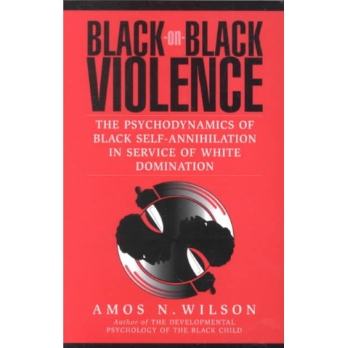 Black-On-Black Violence by Amos N. Wilson