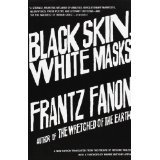 Black Skin, White Masks by Frantz Fanon
