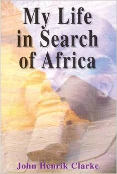 My Life in Search of Africa by John Henrik Clarke