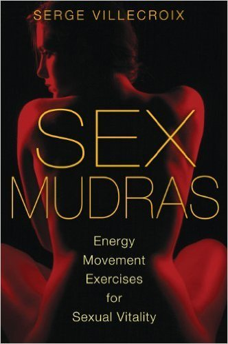 Sex Mudras: Energy Movement Exercises for Sexual Vitality