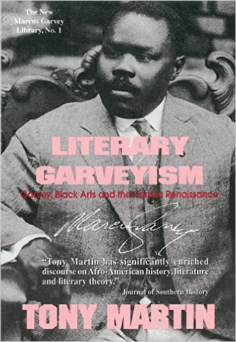 Literary Garveyism: Garvey, Black Arts, and the Harlem Renaissance by: Tony Martin