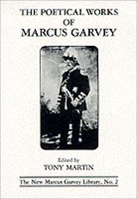 The Poetical Works of Marcus Garvey Edited by: Tony Martin