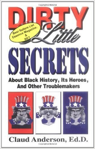 Dirty Little Secrets About Black History : Its Heroes & Other Troublemakers (Paperback) by: Claud Anderson