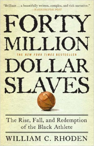Forty Million Dollar Slaves: The Rise, Fall, and Redemption of the Black Athlete (Paperback) by: William C. Rhoden