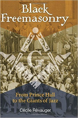 Black Freemasonry: From Prince Hall to the Giants of Jazz (Hardcover)  – by: Cécile Révauger (Author)