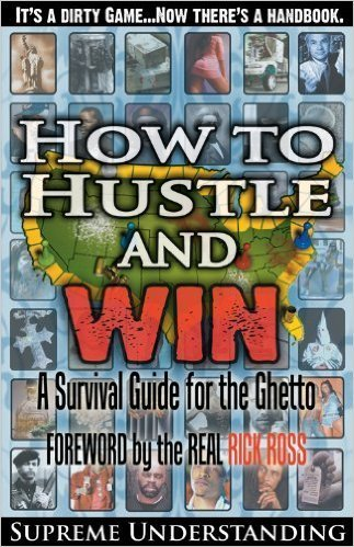 How to Hustle and Win: A Survival Guide for the Ghetto, Part 1 (Paperback) Author by Supreme Understanding,  Forward by: The Real Rick Ross