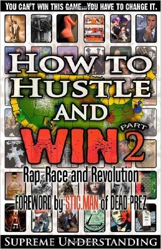 How to Hustle and Win, Part Two: Rap, Race and Revolution (Reprint Edition - Paperback)  Author by: Supreme Understanding, Forward by: Stic.Man of Dread Prez