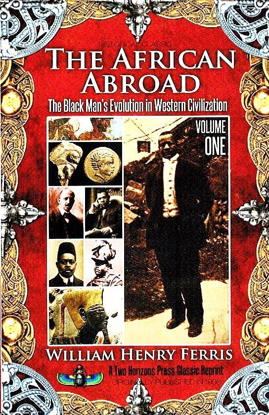 The African Abroad, Volume One (Paperback) by: William Henry Ferris (Author), Sujan Dass (Editor), Ed.D (Editor)