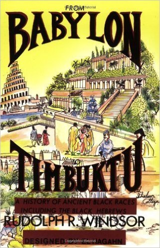 From Babylon to Timbuktu: A History of the Ancient Black Races Including the Black Hebrews (Paperback) by: Rudolph R Windsor (Author, Preface), El Hagahn (Illustrator)