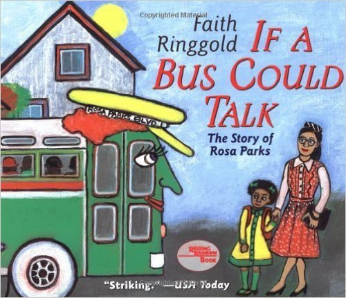If A Bus Could Talk: The Story of Rosa Parks (Paperback) – by: Faith Ringgold  (Author, Illustrator)