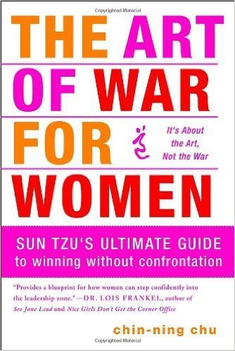 The Art of War for Women: Sun Tzu's Ultimate Guide to Winning Without Confrontation (Paperback) – by: Chin-Ning Chu  (Author)