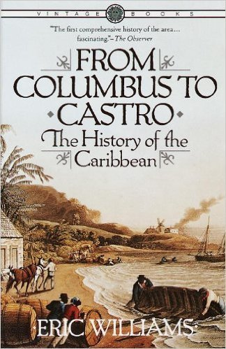 From Columbus to Castro: The History of the Caribbean 1492-1969 (1st Vintage Books ed Edition) by: Eric Williams (Author)