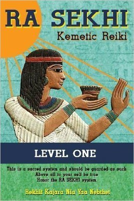 Ra Sekhi Kemetic Reiki: Level 1 (Paperback) – by: Rekhit Kajara Nia Yaa Nebthet (Author)
