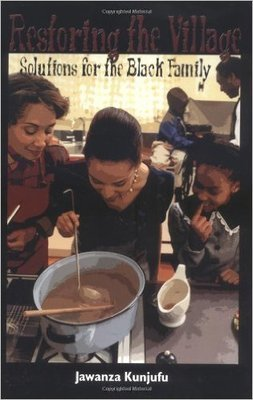 Restoring the Village: Solutions for the Black Family (Paperback) by: Jawanza Kunjufu