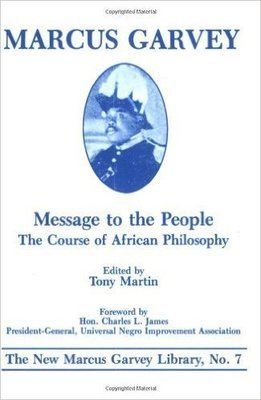 Message to the People: The Course of African Philosophy (On Grenada) by: Marcus Garvey  (Author), Tony Martin (Editor), Charles L. James (Designer)