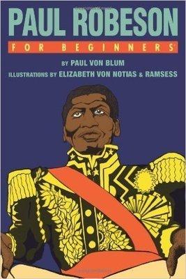 Paul Robeson For Beginners (For Beginners (For Beginners) (Paperback) by: Paul Von Blum (Author), Elizabeth Von Notias (Illustrator), Ramsess (Illustrator)