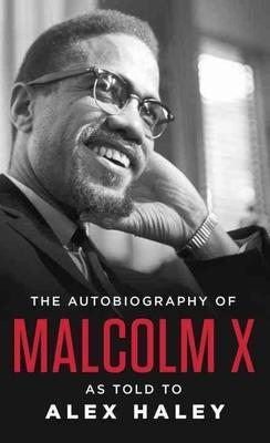The Autobiography of Malcolm X: As Told to Alex Haley (Paperback) by: Malcolm X (Author), As Told By Alex Haley