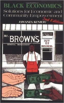 Black Economics: Solutions for Economic and Community Empowerment (Paperback) by: Dr. Jawanza Kunjufu (Author)