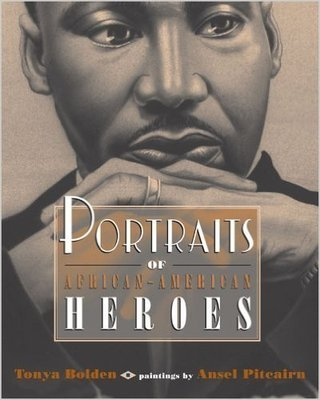 Portraits of African-American Heroes (Paperback) by: Tonya Bolden
