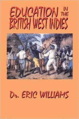 Education in the British West Indies by Dr. Eric Williams