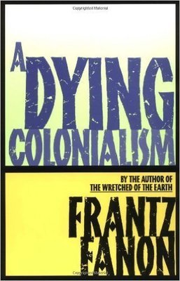 A Dying Colonialism by Frantz Fanon
