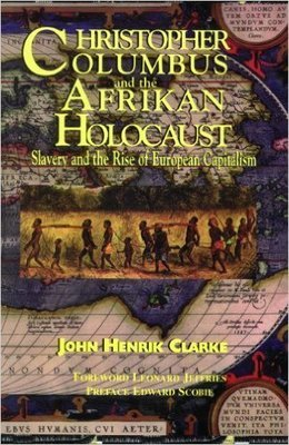 Christopher Columbus and the Afrikan Holocaust: Slavery and the Rise of European Capitalism (Paperback) by: John Henrik Clarke