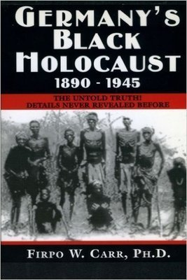 Germany's Black Holocaust: 1890-1945: Details Never Before Revealed!