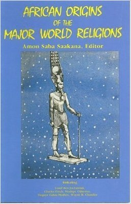African Origins of the Major World Religions (Paperback) by: by Amon Saba Saakana